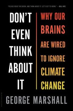 Don't Even Think About It: Why Our Brains Are Wired to Ignore Climate Change by George Marshall | 9781620401330 | Hardcover | Barnes & Noble