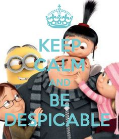 KEEP CALM AND BE DESPICABLE - by JMK