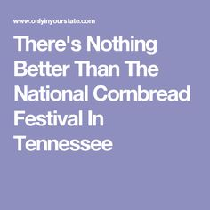 There's Nothing Better Than The National Cornbread Festival In Tennessee
