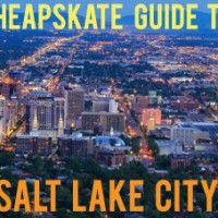 Cheapskate City Guide to Salt Lake City!