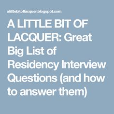 A LITTLE BIT OF LACQUER: Great Big List of Residency Interview Questions (and how to answer them)