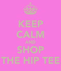 Keep Calm and Shop THE HIP TEE