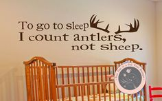 Wall Decals for Nursery  To go to sleep I by FourPeasinaPodVinyl, $15.00 Vinyl, self adhesive, stickers, decal, self adhesive vinyl, vinyl wall decal, decals, vinyl wall decals, vinyl wall sticker, removable decals, family, hunting, deer, antlers, nursery decal