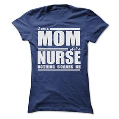 I AM A MOM AND A NURSE SHIRT. Check this shirt now: http://www.sunfrogshirts.com/LifeStyle/I-AM-A-MOM-AND-A-NURSE-SHIRT-Ladies.html?53507
