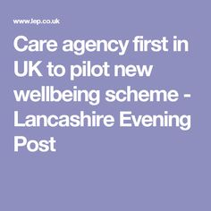 Care agency first in UK to pilot new wellbeing scheme - Lancashire Evening Post