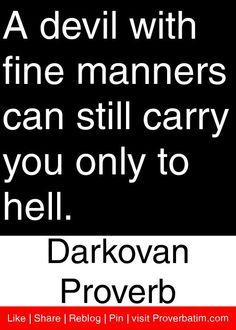 A devil with fine manners can still carry you only to hell. - Darkovan Proverb #proverbs #quotes