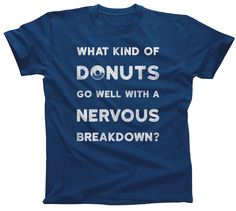 Men's What Kind of Donuts Go With a Nervous Breakdown T-Shirt