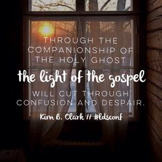 Through the companionship of the Holy Ghost the light of the gospel will cut though confusion and despair. -Elder Kim B. Clark LDS General Conference Quotes October 2015 #lds #mormon #christian #helaman #armyofhelaman #sharegoodness #embark #ldsconf