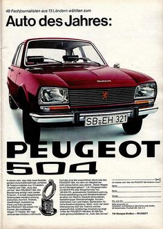 Curbside Classic: 1976 Peugeot 504 – One Continent's French Mercedes and COTY Is Another Continent's Most Rugged Vehicle Is Another Continent's POS Vintage Advertisements, Vintage Ads, Peugeot France, Psa Peugeot Citroen, Bond Cars, Ad Car, Car Posters, Car Advertising, Japanese Cars