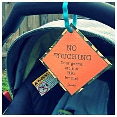 NO TOUCHING - Your germs are too BIG for me! Thanks