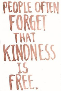 Yes, they do!  Kindness is in short supply these days!