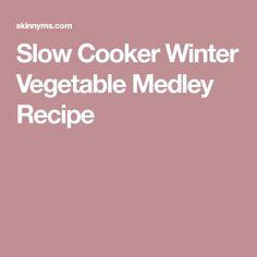 Slow Cooker Winter Vegetable Medley Recipe