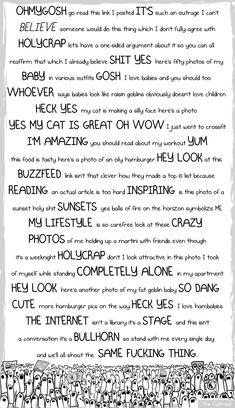 OHMYGOSH go read this link I posted - the Oatmeal - I love this guy, because this is EXACTLY what Facebook is like (I know, I'm guilty of some of these things too, BUT SO ARE YOU)