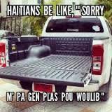 Haitians be like......