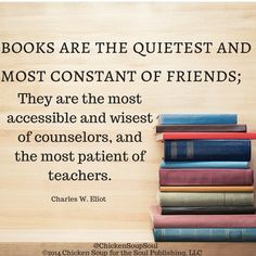 """""""Books are the quietest and most constant of friends; they are the most accessible and wisest of counselors, and the most patient of teachers."""" ~Charles W. Eliot #quotes #ChickenSoupfortheSoul #books"""