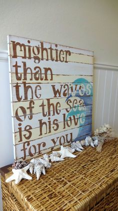 "great for my moms rooms, but ill change it to ""mightier than the waves of the sea is the love of family"""
