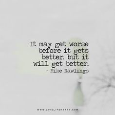 Deep Life Quote: It may get worse before it gets better, but it will get better. – Mike Rawlings FacebookPinterestTwitterMore