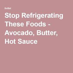 Stop Refrigerating These Foods - Avocado, Butter, Hot Sauce