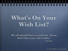 We all need a wish a list.  If you don't have one, start today?  What's On Your Daily Wish List? (http://www.mtnuniversal.com/whats-on-your-daily-wish-list/)  Join in the conversation on the blog link above.  Fear not, be weird enough to share this someone else.  Follow us on Twitter - https://twitter.com/FearNotBeWeird Like us on Facebook - https://www.facebook.com/mtnuniversal Follow us on Pinterest - https://www.pinterest.com/fbeweird/
