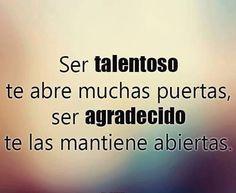 〽️ Ser talentoso te abre muchas puertas, ser agradecido te las mantiene abiertas