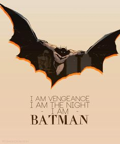 I am Vengeance. I am the Night. I AM BATMAN!
