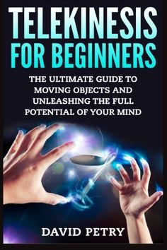 Telekinesis for Beginners: The Ultimate Guide to Moving Objects and Unleashing the Full Potential of Your Mind by [Petry, David] Reiki, Magick Book, Witchcraft, Magick Spells, Wiccan, Energy Healing Spirituality, Psychic Development, Mind Power, Psychology Books