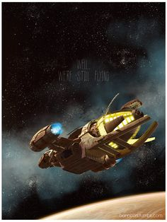 Still Flying lithograph edition by Bannister featuring the Firefly-class transport ship Serenity. Firefly Series, Firefly Art, Firefly Serenity, Firefly Painting, Firefly Quotes, Stargate, Spaceship Concept, Joss Whedon, Arte Pop