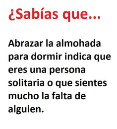 ¿Sabías que......  :/Did you know? Hugging the pillow when sleeping indicates you're lonely or you miss someone a lot.