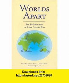 Worlds Apart The Re-Migration of South African Jews (9781877058356) Colin Tatz, Peter Arnold, Gillian Heller , ISBN-10: 1877058351  , ISBN-13: 978-1877058356 ,  , tutorials , pdf , ebook , torrent , downloads , rapidshare , filesonic , hotfile , megaupload , fileserve