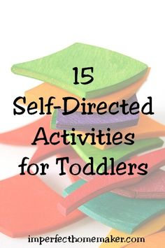 15 Self-Directed Activities for Toddlers and Preschoolers