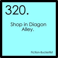 Fiction Bucket List. Haha technically I did this. Though I window browsed and didn't shop. In the alley filmed as diagon alley :)