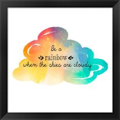 Art Print: Try to be a Rainbow by Quote Master : Cute Quotes, Happy Quotes, Words Quotes, Positive Quotes, Rainbow Quote, Rainbow Art, Rainbow Sayings, Rainbow Stuff, Love One Another Quotes