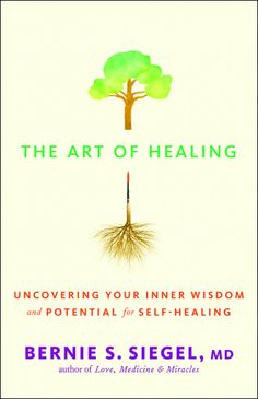 The Art of Healing Uncovering Your Inner Wisdom and Potential for Self-Healing by Bernie Siegel (TO READ)