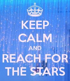 KEEP CALM AND reach for the STARS. Another original poster design created with the Keep Calm-o-matic. Buy this design or create your own original Keep Calm design now. Keep Calm And Relax, Cant Keep Calm, Stay Calm, Keep Calm Posters, Keep Calm Quotes, Cute Quotes, Great Quotes, Inspirational Quotes, Motivational