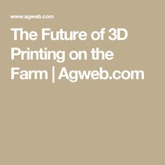 The Future of 3D Printing on the Farm | Agweb.com