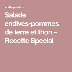 Salade endives-pommes de terre et thon – Recette Special Food And Drink, Chopped Salads, Special Recipes, Food Recipes, Tuna, Dish