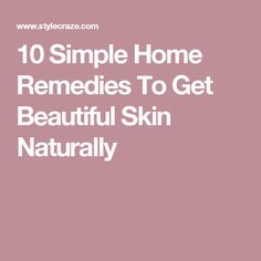 10 Simple Home Remedies To Get Beautiful Skin Naturally