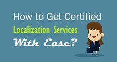 How to Get Certified #LocalizationServices With Ease?  #Localization #Business