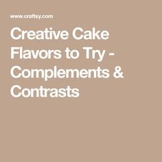 Creative Cake Flavors to Try - Complements & Contrasts