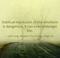 Habitual repression of the emotions is dangerous, it can even endanger life. ~ Carl Jung, Modern Psychology, Page 30.