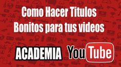 Titulos Bonitos y Como Hacer Titulos para Videos de Youtube Academia You...