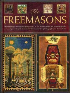 The Freemasons: Unlocking the 1000-year-old mysteries of the Brotherhood: the Masonic rituals, codes, signs and s...