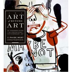 the art of buying art, by paige west - breaks down process of appreciating and collecting contemporary art, e. price negotiation and how to display art in your home 12th Book, Traditional Paintings, Book Photography, Book Crafts, Art Market, Book Design, Cover Design, Art For Sale, Buy Art