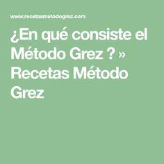 ¿En qué consiste el Método Grez ? » Recetas Método Grez Gluten, Diet