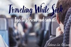 Traveling While Sick- the good, bad, preventable, and ugly!