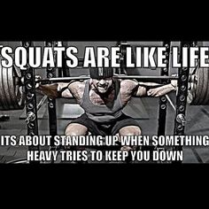 """Squats are like life. It's about standing up when something heavy tries to keep you down."" #Fitness #Humour"