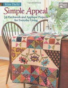 Simple Appeal: 14 Patchwork and Appliqué Projects for Everyday Living by Kim Diehl,http://www.amazon.com/dp/1604682973/ref=cm_sw_r_pi_dp_SjYjtb0BY4AXPMXQ