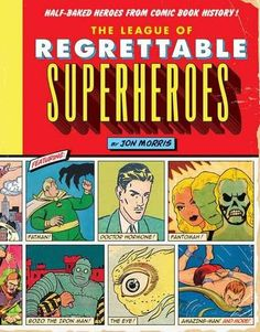 The League of Regrettable Superheroes: Half-Baked Heroes from Comic Book History by Jon Morris http://www.amazon.com/dp/1594747636/ref=cm_sw_r_pi_dp_fg5Dvb10RWX25