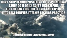 Don't stop reading/listening to inspirational stuff, do it daily as it's like keeping fit, you can't just do it once and expect it to last forever, it takes regular practice.