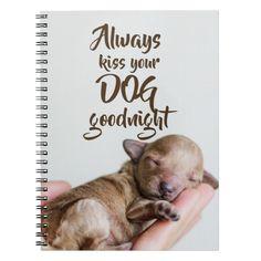 Always Kiss Your Dog Goodnight // Cute Photo Notebook Custom office supplies #business #logo #branding
